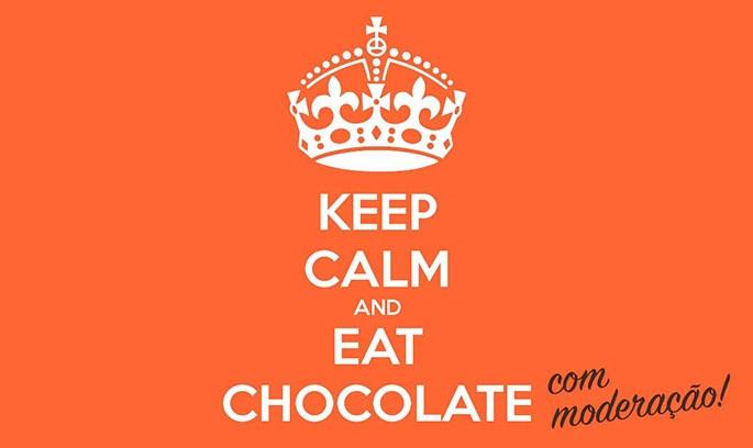Keep calm and eat chocolate com moderação!